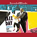 Jazz Day: The Making of a Famous Photograph Audiobook by Roxane Orgill Narrated by Robin Miles