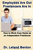 Employees Are Out - Freelancers Are In, Leland Benton, 1495462501
