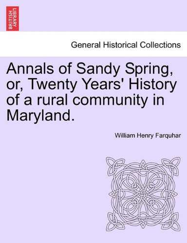 Annals of Sandy Spring, or, Twenty Years' History of a rural community in Maryland. PDF