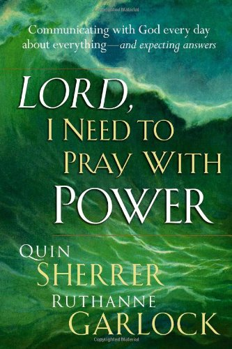 Lord I Need To Pray With Power: Communicating with God Every Day about Everything - and Expecting Answers pdf