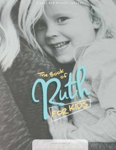 Ruth - For Kids!: A Love God Greatly Study Journal For Kids