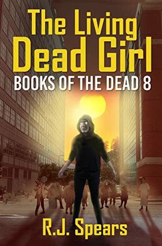 The Living Dead Girl: A Zombie Apocalypse Novel (Books of the Dead Book 8)