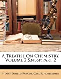 A Treatise on Chemistry, Henry Enfield Roscoe and Carl Schorlemmer, 1147011648