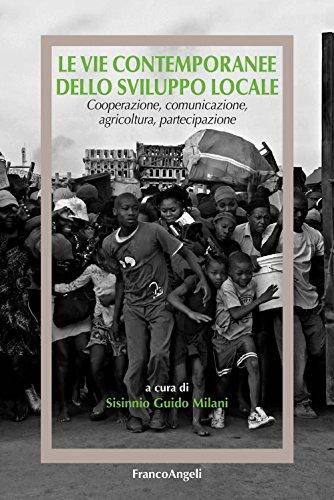Ebook télécharger pour mobileLe vie contemporanee dello sviluppo locale. Cooperazione, comunicazione, agricoltura, partecipazione (Italian Edition) en français PDF iBook PDB