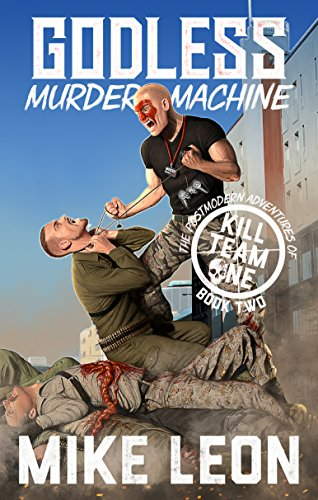(Godless Murder Machine (The Postmodern Adventures of Kill Team One Book 2))