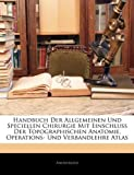 Handbuch der Allgemeinen und Speciellen Chirurgie Mit Einschluss der Topographischen Anatomie, Operations- und Verbandlehre Atlas, Anonymous, 1144413753