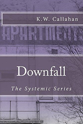 DOWNFALL: THE SYSTEMIC SERIES (book 1) by [CALLAHAN, K.W.]