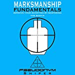 Marksmanship Fundamentals: Improve Your Shooting by Mastering the Basics | Pseudonym Sniper