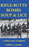 Rifle-Butts, Bombs, Soup and Lice, Robert C. Visser, 0615246966