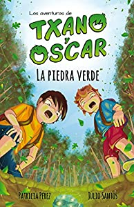 La piedra verde: (7-12 años) (Las aventuras de Txano y Óscar nº 1) (Spanish Edition)