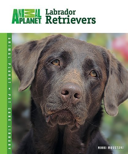 Labrador Retrievers (Animal Planet?? Pet Care Library) by Nikki Moustaki (2006-09-01)