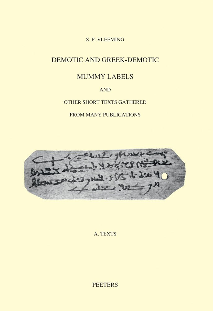 Demotic and Greek-Demotic Mummy Labels and Other Short Texts Gathered from Many Publications (Studia Demotica)