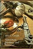 Adventure, Mystery and Romance, John G. Cawelti, 0226098664