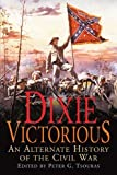 Dixie Victorious: An Alternate History of the Civil War by Tsouras, Peter G.(December 7, 2011) Paperback