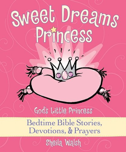 Read Online Sweet Dreams Princess: God's Little Princess Bedtime Bible Stories, Devotions, Prayers ebook