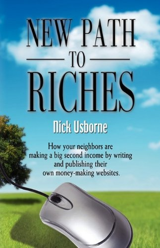 NEW PATH TO RICHES: How Your Neighbors are Making a Big Second Income by Writing and Publishing Their Own Money-Making Websites