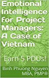 Emotional Intelligence for Project Managers: A Case of Vietnam: Earn 5 PDUs!
