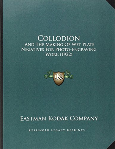 Kodak Plate - Collodion: And The Making Of Wet Plate Negatives For Photo-Engraving Work (1922)