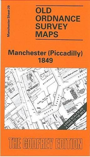 Manchester (Piccadilly) 1849: Manchester Sheet 29 (Old Ordnance Survey Maps of Manchester) by Chris Makepeace - Mall Manchester Map