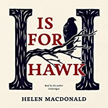 H Is for Hawk Audiobook by Helen Macdonald Narrated by Helen Macdonald