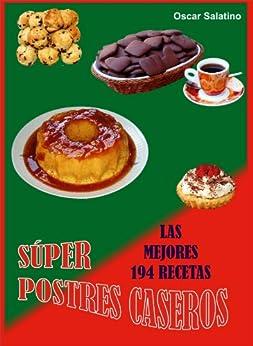 SÚPER POSTRES CASEROS, LAS 194 MEJORES RECETAS (Spanish