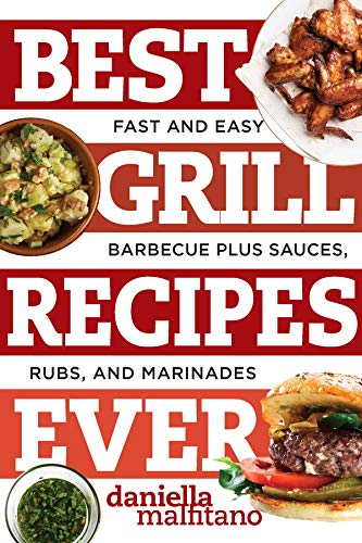 Best Grill Recipes Ever: Fast and Easy Barbecue Plus Sauces, Rubs, and Marinades (Best Ever) (Best Ever Barbecue Sauce)