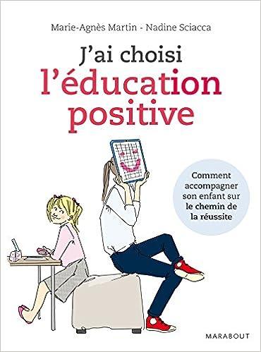 Livres J'ai choisi l'éducation positive: Comment conduire son enfant sur le chemin de la réussite epub, pdf