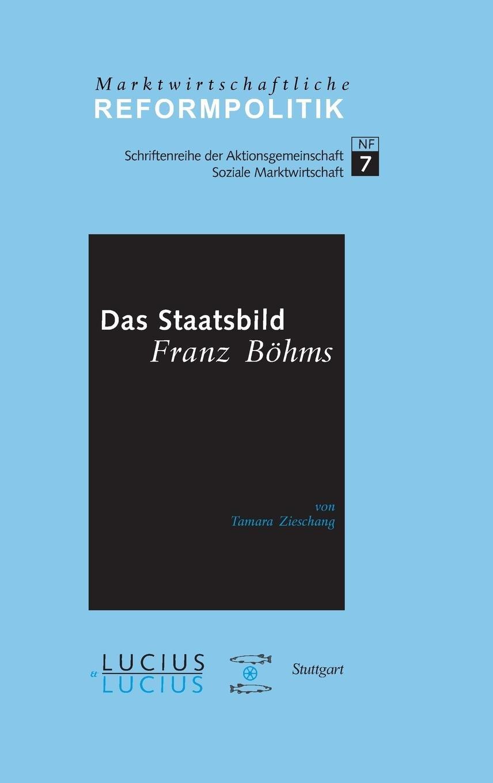 Das Staatsbild Franz Böhms (Marktwirtschaftliche Reformpolitik, Band 7)