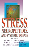 Stress, Neuropeptides, and Systemic Disease, James A. McCubbin, Peter G. Kaufmann, 0124824900