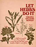 Let Herbs Do It, Virginia W. Bentley, 0395154782