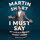 I Must Say: My Life as a Humble Comedy Legend Audiobook by Martin Short Narrated by Martin Short