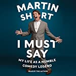 I Must Say: My Life as a Humble Comedy Legend | Martin Short