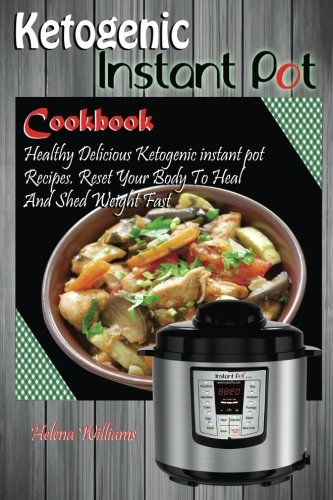 Download Ketogenic Instant Pot Cookbook: Healthy Delicious Ketogenic instant pot Recipes. Reset Your Body To Heal And Shed Weight Fast ebook