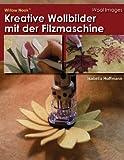 Kreative Wollbilder Mit der Filzmaschine, Isabella Hoffmann, 1489578838