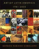 img - for Art Of Latin America, 1981-2000 by German Rubiano Caballero (2001-12-19) book / textbook / text book
