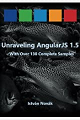 Unraveling AngularJS 1.5: With Over 140 Complete Samples (Unraveling series) (Volume 4) Paperback