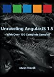 Unraveling AngularJS 1.5: With Over 140 Complete Samples (Unraveling series) (Volume 4)