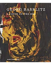 Georg Baselitz: A Focus on the 1980s