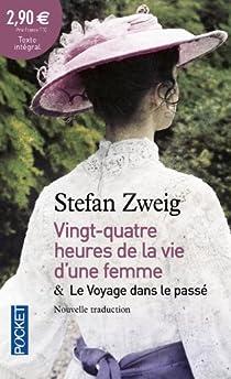 Vingt-quatre heures de la vie d'une femme, suivi de Le Voyage dans le passé par Zweig