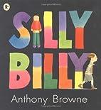 Silly Billy by Anthony Browne (Nov 5 2007)