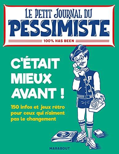 Le petit journal du pessimiste : c'était mieux avant !
