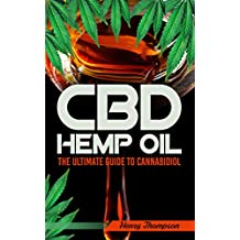 CBD Oil: The Essential Guide to CBD Oil, Hemp Oil and Cannabis Medicine (How to Extract, Medical Marijuana, Improve Health, Reduce Pain, Cannabinoids, E-Juice)