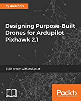 Designing Purpose-Build Drones for ArdupilotPixhawk 2.1 Front Cover