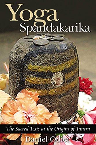 Yoga Spandakarika: The Sacred Texts at the Origins of Tantra