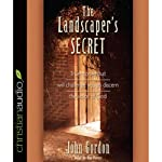 The Landscaper's Secret: True Stories that Will Challenge You to Discern the Voice of God | John Gordon