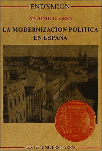 Modernización política en España, la Textos universitarios: Amazon.es: Elorza, Antonio: Libros