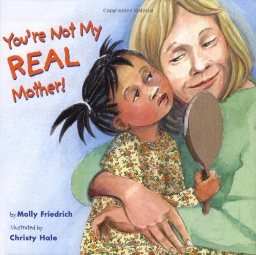 You're Not My Real Mother! - An adoptive mother tells her daughter all of the reasons why she is a