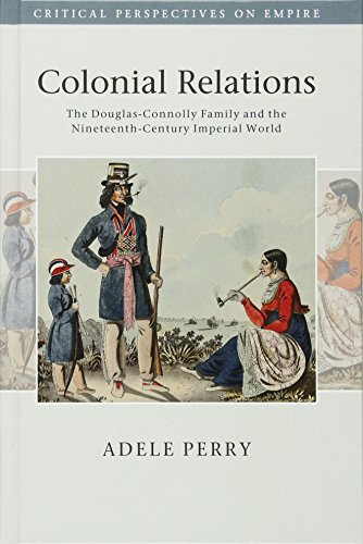 Colonial Relations: The Douglas-Connolly Family and the Nineteenth-Century Imperial World (Critical Perspectives on Empi
