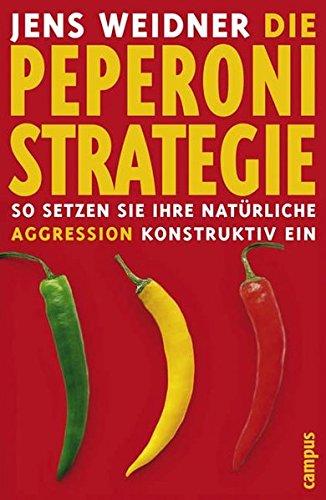 Die Peperoni-Strategie: So setzen Sie Ihre natürliche Aggression konstruktiv ein