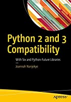 Python 2 and 3 Compatibility: With Six and Python-Future Libraries Front Cover